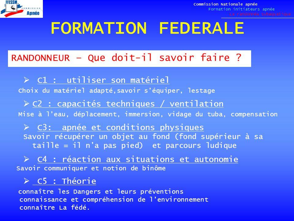FORMATION FEDERALE C1 : utiliser son matériel Choix du matériel adapté,savoir séquiper, lestage C2 : capacités techniques / ventilation Mise à leau, d