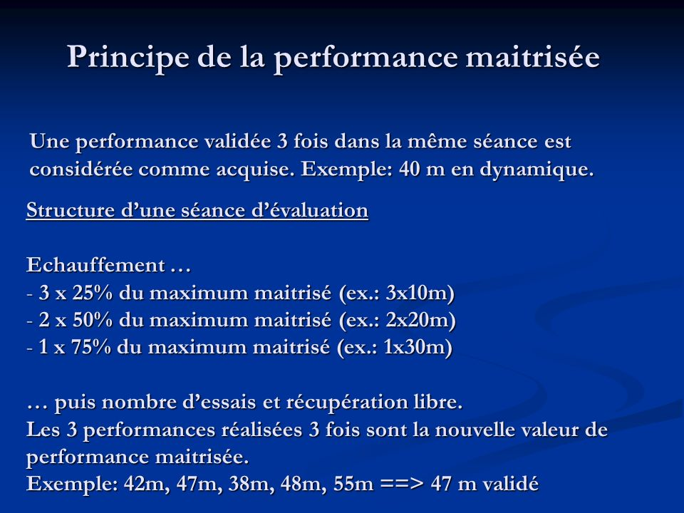 Principe de la performance maitrisée Structure dune séance dévaluation Echauffement … - 3 x 25% du maximum maitrisé (ex.: 3x10m) - 2 x 50% du maximum