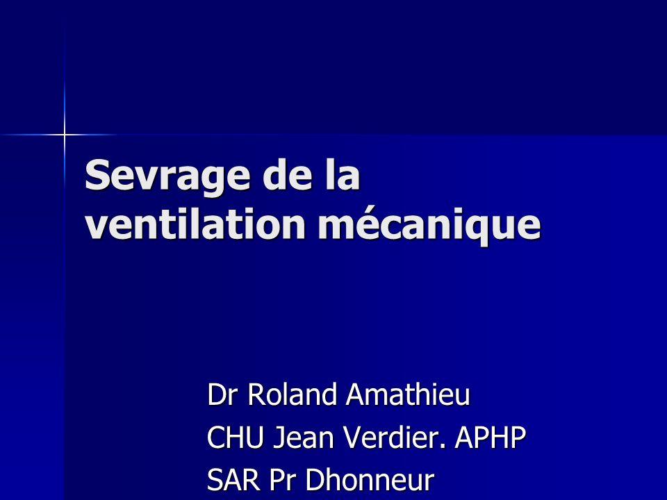 Sevrage de la ventilation mécanique Dr Roland Amathieu CHU Jean Verdier. APHP SAR Pr Dhonneur