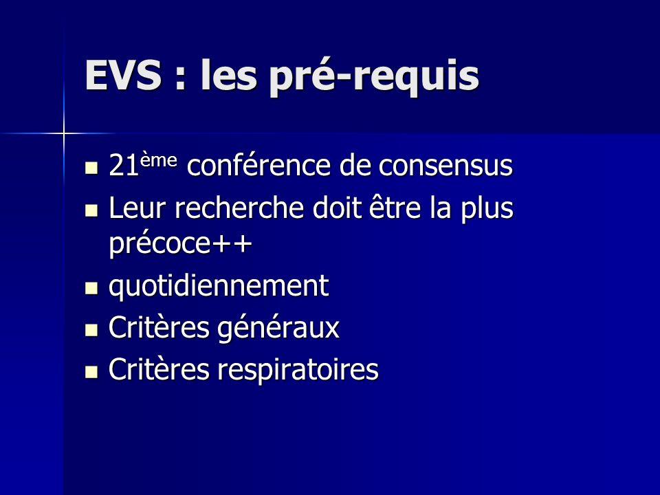 EVS : les pré-requis 21 ème conférence de consensus 21 ème conférence de consensus Leur recherche doit être la plus précoce++ Leur recherche doit être