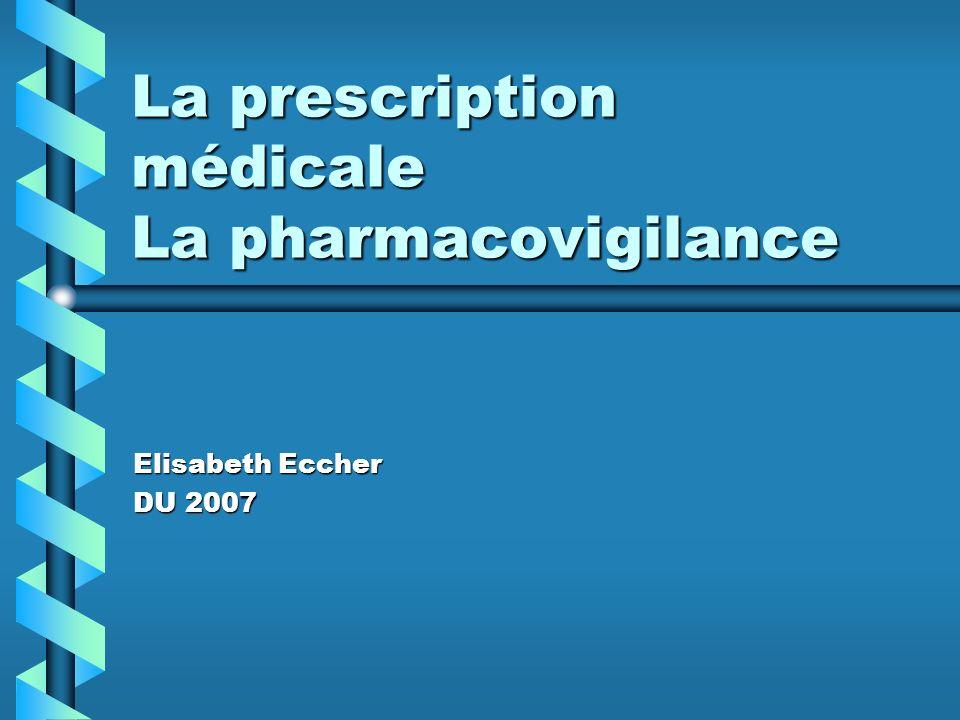 La prescription médicale La pharmacovigilance Elisabeth Eccher DU 2007