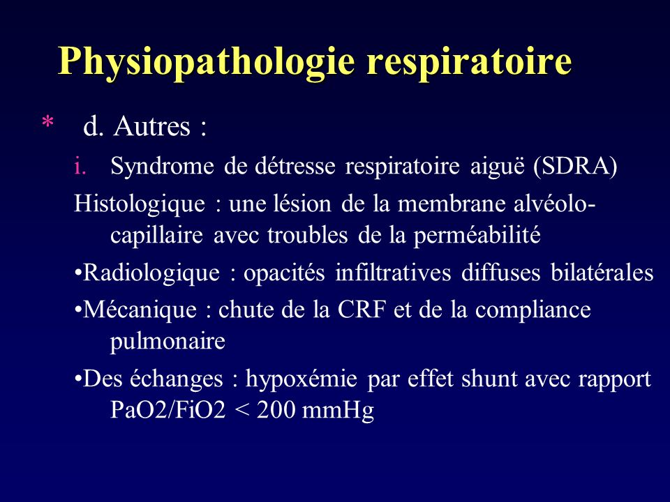 Physiopathologie respiratoire *d. Autres : i.Syndrome de détresse respiratoire aiguë (SDRA) Histologique : une lésion de la membrane alvéolo- capillai
