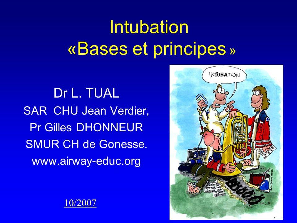 Intubation «Bases et principes » Dr L. TUAL SAR CHU Jean Verdier, Pr Gilles DHONNEUR SMUR CH de Gonesse. www.airway-educ.org 10/2007