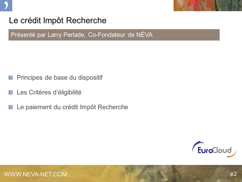 2 Le crédit Impôt Recherche Principes de base du dispositif Les Critères déligibilité Le paiement du crédit Impôt Recherche WWW.NEVA-NET.COM Présenté par Larry Perlade, Co-Fondateur de NÉVA # 2