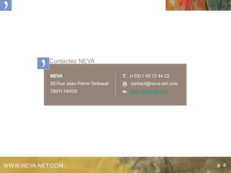 8 NEVA 20 Rue Jean-Pierre Timbaud 75011 PARIS WWW.NEVA-NET.COM 8 Contactez NEVA # T.