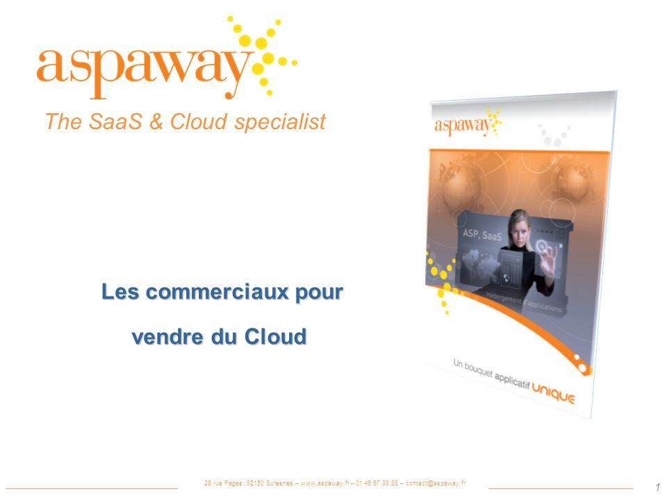 28 rue Pages 92150 Suresnes – www.aspaway.fr – 01 46 67 88 88 – contact@aspaway.fr 1 The SaaS & Cloud specialist Les commerciaux pour Les commerciaux