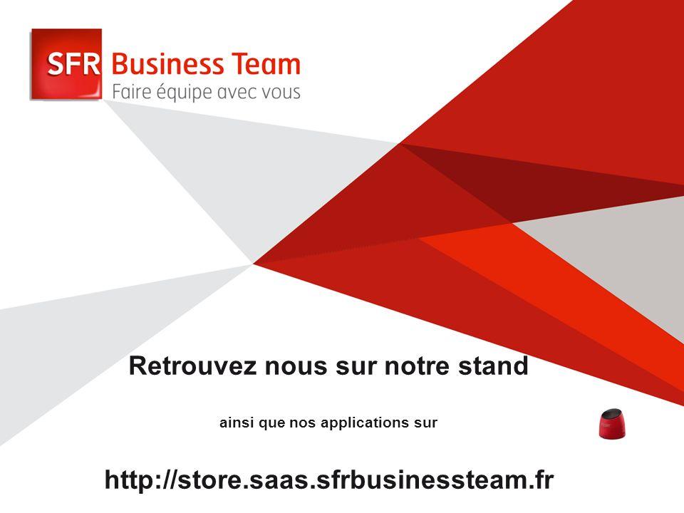 Retrouvez nous sur notre stand ainsi que nos applications sur http://store.saas.sfrbusinessteam.fr