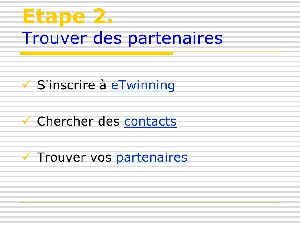 Etape 2. Trouver des partenaires S'inscrire à eTwinningeTwinning Chercher des contactscontacts Trouver vos partenaires