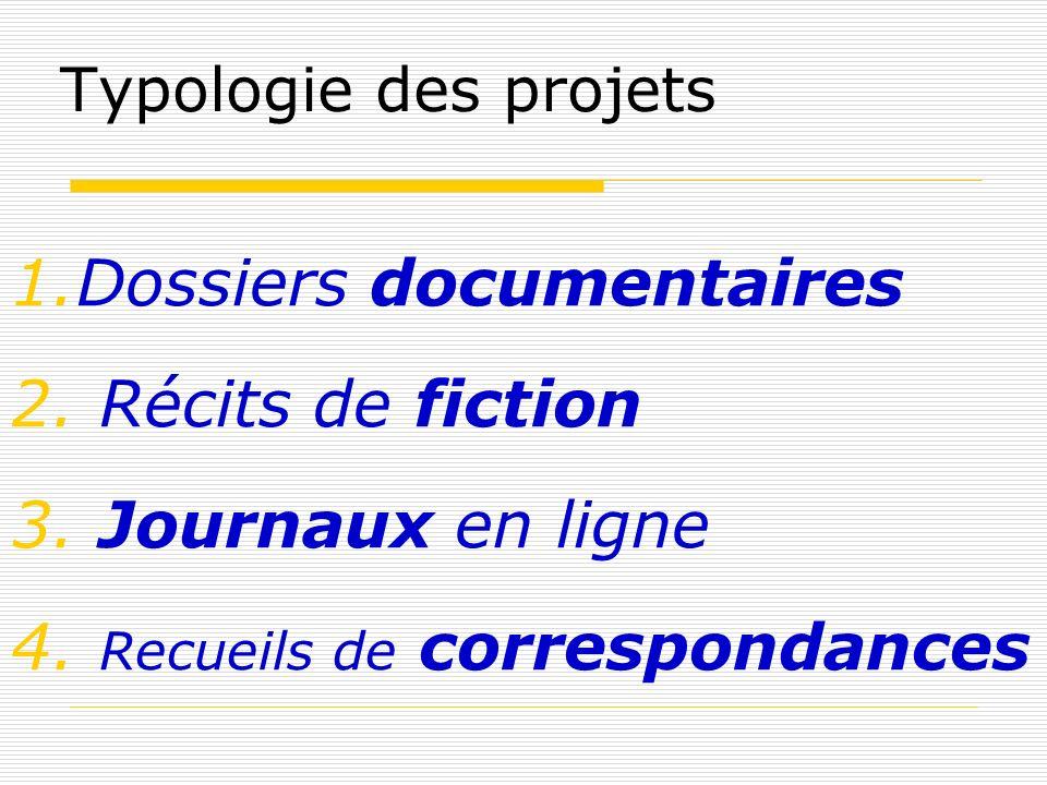 Typologie des projets 1.Dossiers documentaires 2. Récits de fiction 3. Journaux en ligne 4. Recueils de correspondances