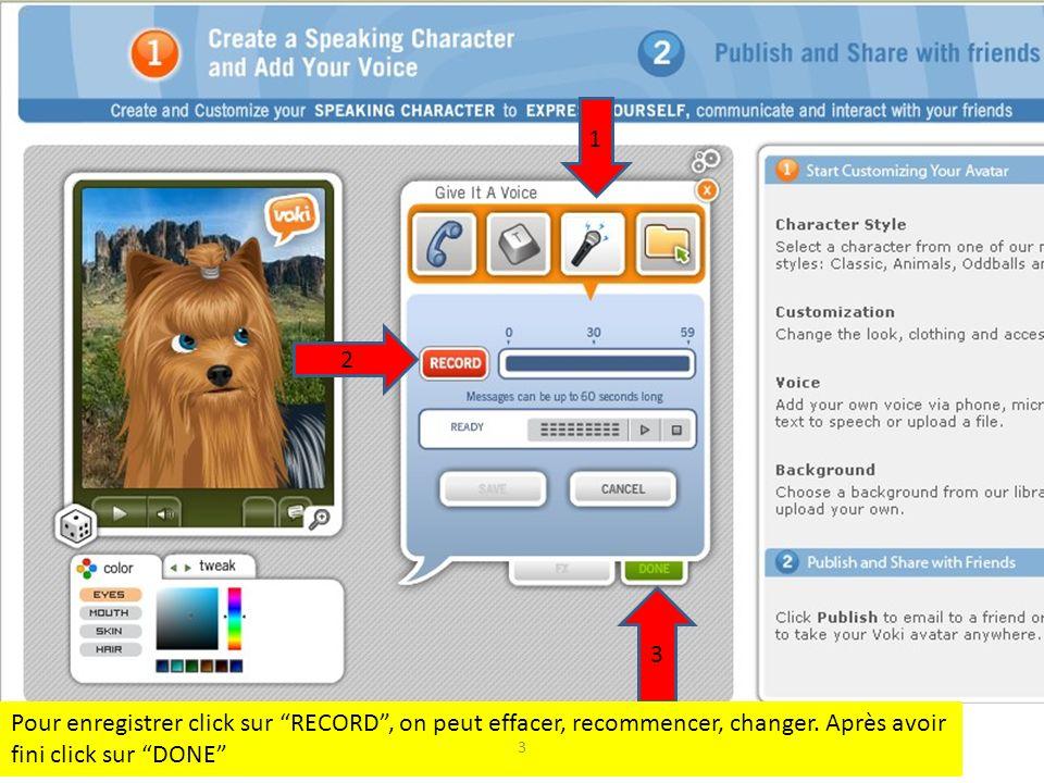 1 2 3 Pour enregistrer click sur RECORD, on peut effacer, recommencer, changer. Après avoir fini click sur DONE 3