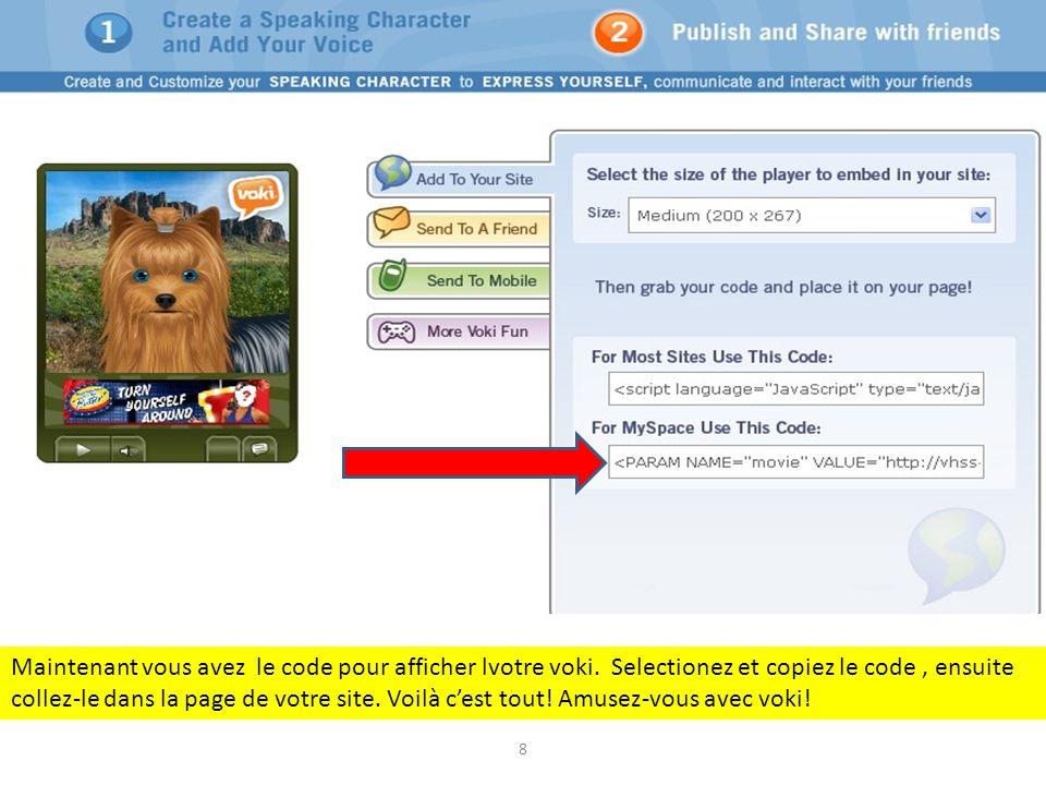 Maintenant vous avez le code pour afficher lvotre voki. Selectionez et copiez le code, ensuite collez-le dans la page de votre site. Voilà cest tout!