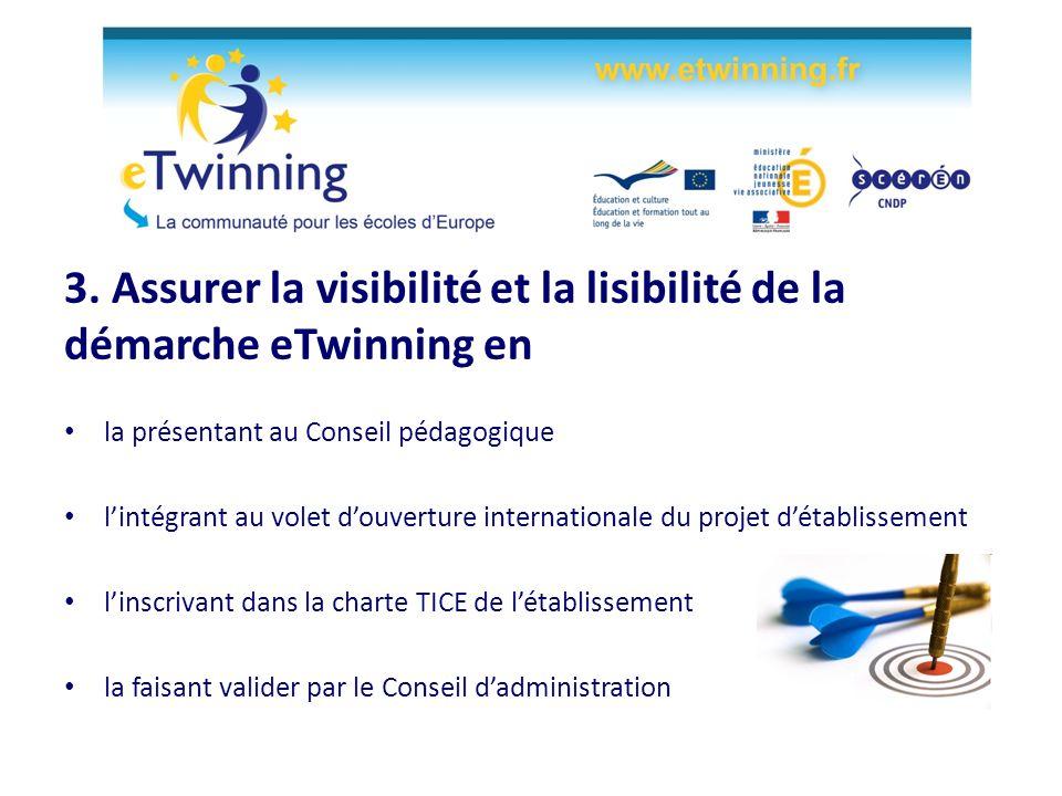 3. Assurer la visibilité et la lisibilité de la démarche eTwinning en la présentant au Conseil pédagogique lintégrant au volet douverture internationa