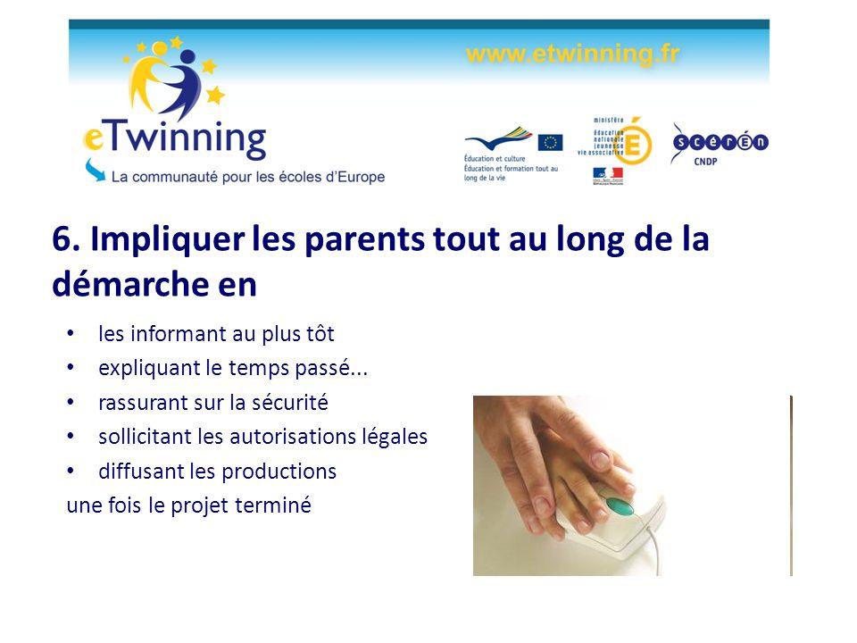 6. Impliquer les parents tout au long de la démarche en les informant au plus tôt expliquant le temps passé... rassurant sur la sécurité sollicitant l