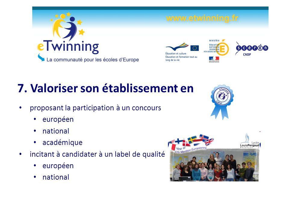 7. Valoriser son établissement en proposant la participation à un concours européen national académique incitant à candidater à un label de qualité eu