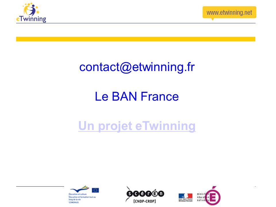 contact@etwinning.fr Le BAN France Un projet eTwinning