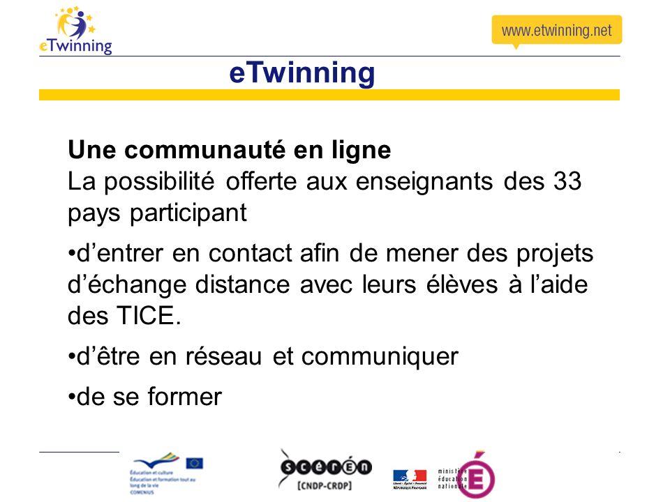 eTwinning Une communauté en ligne La possibilité offerte aux enseignants des 33 pays participant dentrer en contact afin de mener des projets déchange distance avec leurs élèves à laide des TICE.