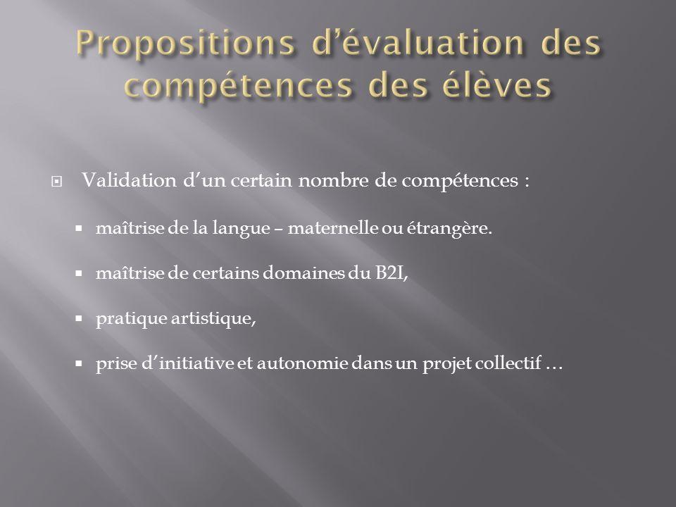 Validation dun certain nombre de compétences : maîtrise de la langue – maternelle ou étrangère. maîtrise de certains domaines du B2I, pratique artisti