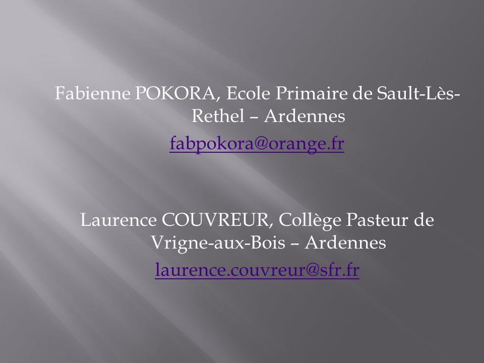 Fabienne POKORA, Ecole Primaire de Sault-Lès- Rethel – Ardennes fabpokora@orange.fr Laurence COUVREUR, Collège Pasteur de Vrigne-aux-Bois – Ardennes l