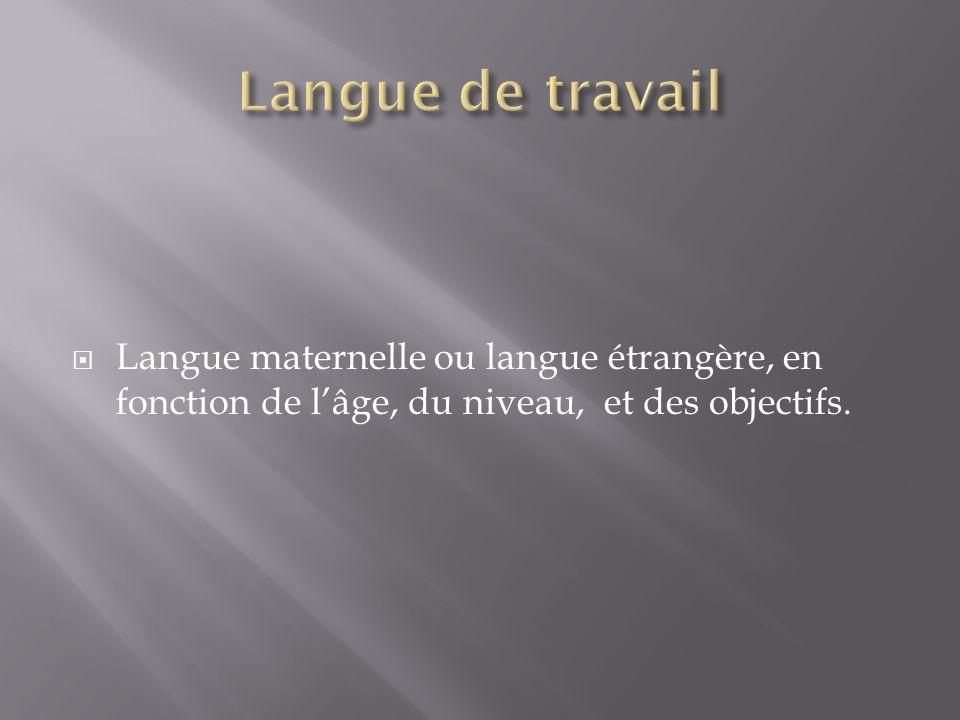 Langue maternelle ou langue étrangère, en fonction de lâge, du niveau, et des objectifs.