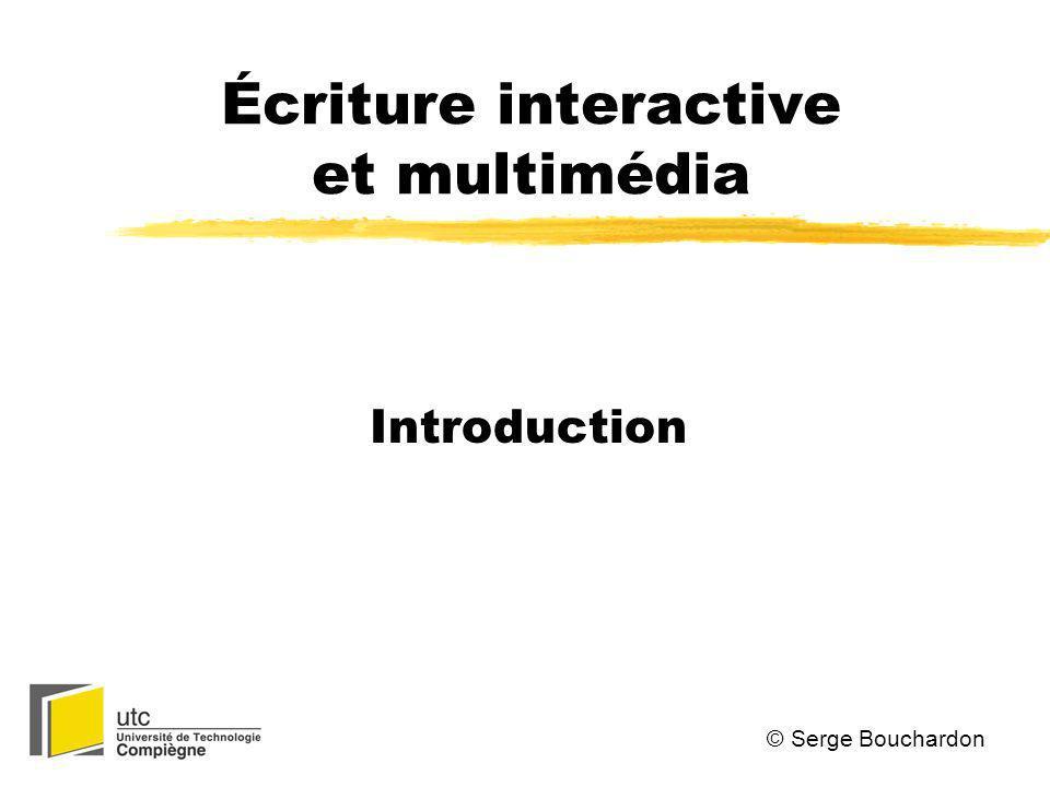 Écriture interactive et multimédia Introduction © Serge Bouchardon