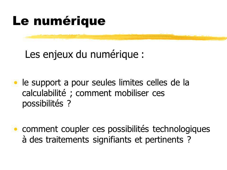 Le numérique Les enjeux du numérique : le support a pour seules limites celles de la calculabilité ; comment mobiliser ces possibilités ? comment coup
