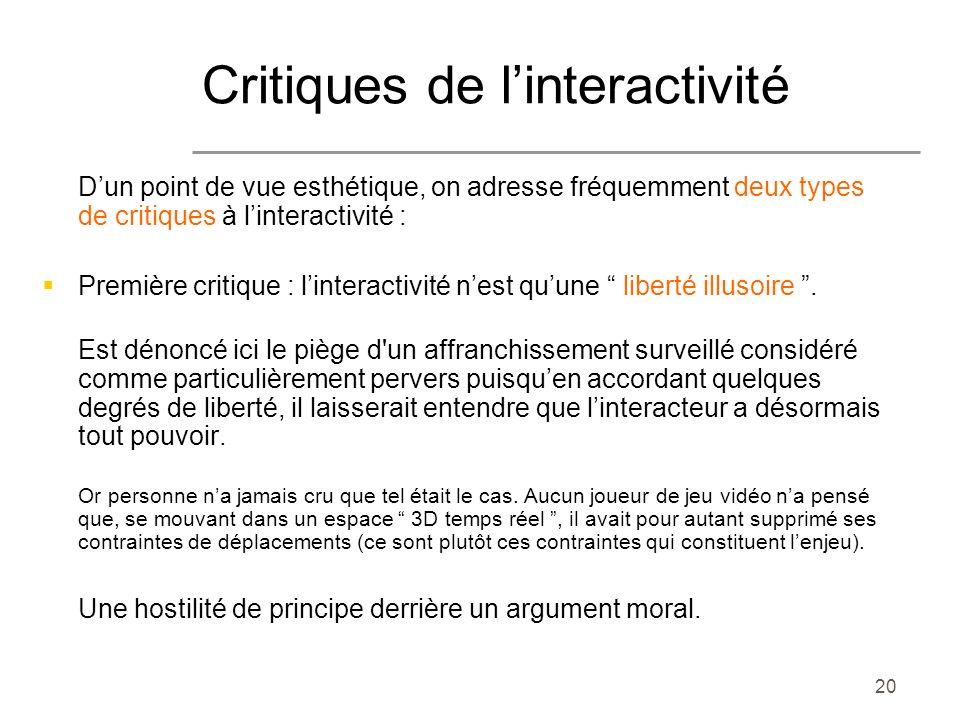 20 Dun point de vue esthétique, on adresse fréquemment deux types de critiques à linteractivité : Première critique : linteractivité nest quune libert