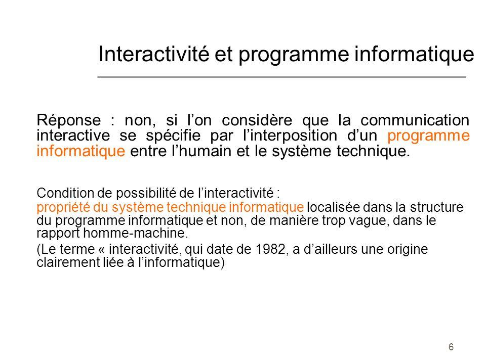 6 Réponse : non, si lon considère que la communication interactive se spécifie par linterposition dun programme informatique entre lhumain et le systè