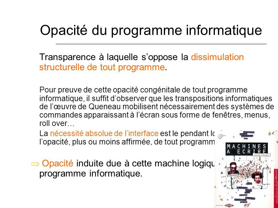 9 Transparence à laquelle soppose la dissimulation structurelle de tout programme. Pour preuve de cette opacité congénitale de tout programme informat