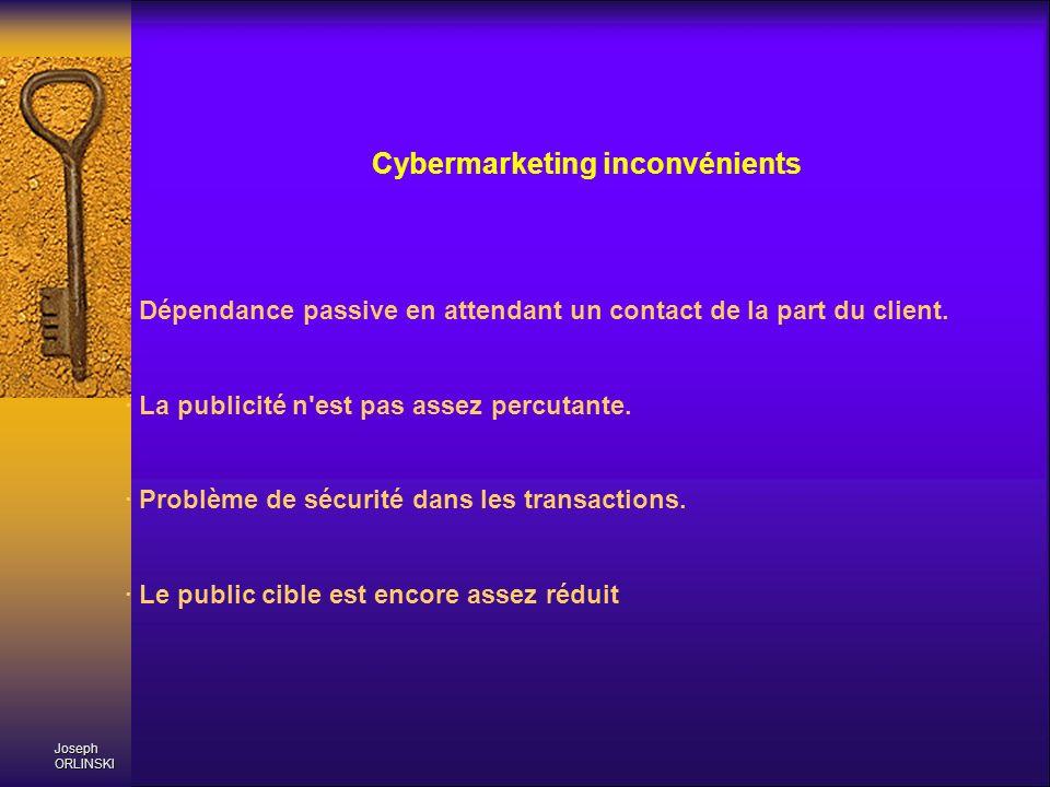 Joseph ORLINSKI Cybermarketing inconvénients · Dépendance passive en attendant un contact de la part du client. · La publicité n'est pas assez percuta