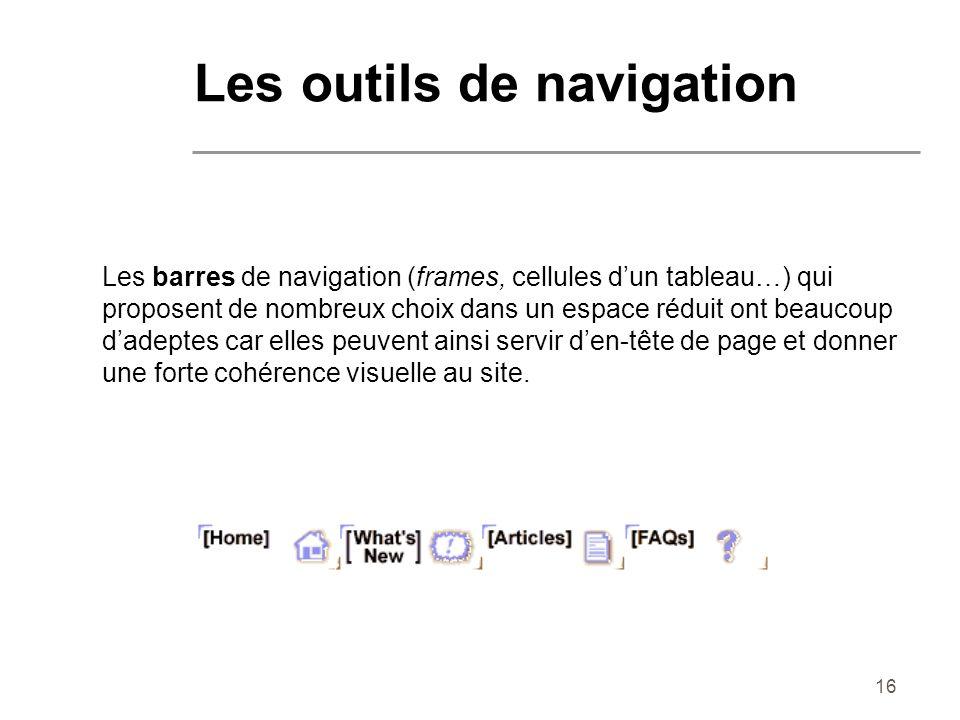 16 Les barres de navigation (frames, cellules dun tableau…) qui proposent de nombreux choix dans un espace réduit ont beaucoup dadeptes car elles peuv