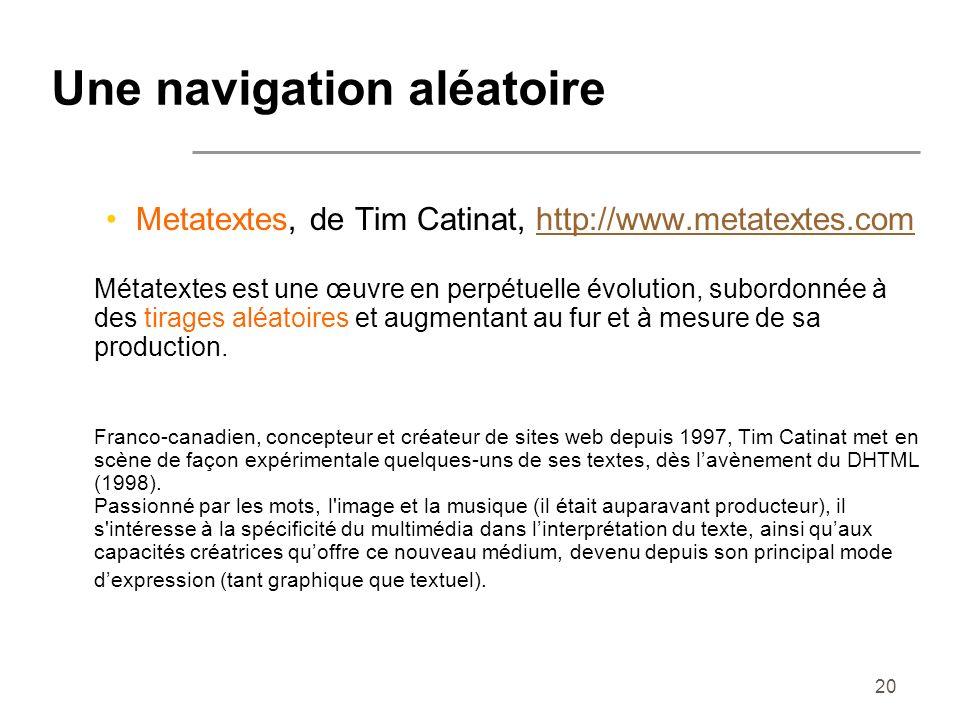 20 Une navigation aléatoire Metatextes, de Tim Catinat, http://www.metatextes.comhttp://www.metatextes.com Métatextes est une œuvre en perpétuelle évo
