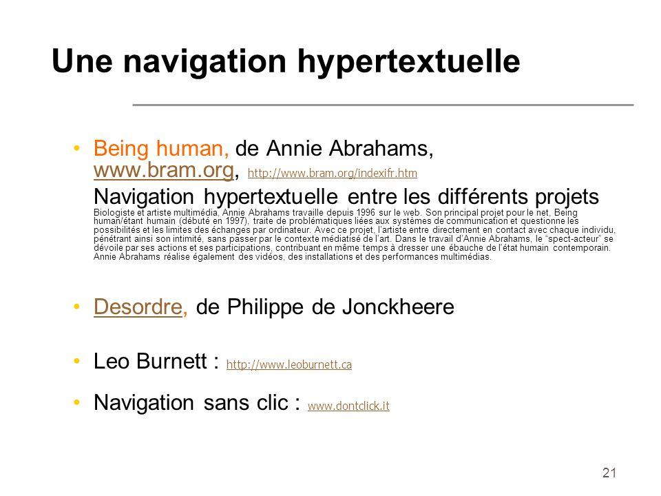 21 Une navigation hypertextuelle Being human, de Annie Abrahams, www.bram.org, http://www.bram.org/indexifr.htm www.bram.org http://www.bram.org/index