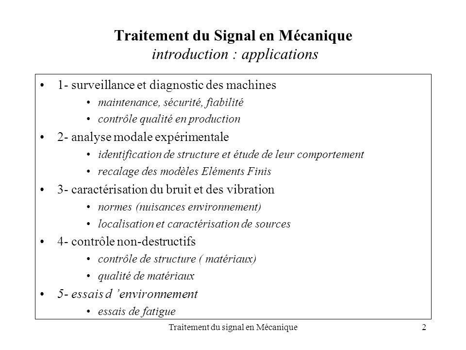 Traitement du signal en Mécanique3 Traitement du Signal en Mécanique modèle boîte noire d un système L approche « boîte noire » permet de résumer la problématique liée à chacun des domaines d applications.