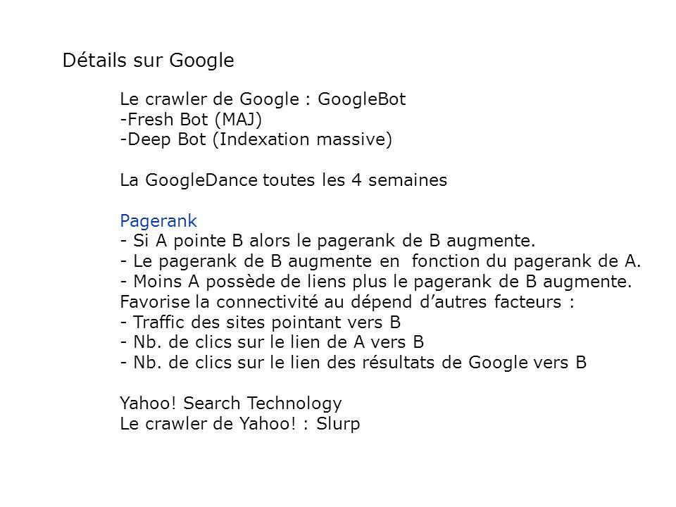Détails sur Google Le crawler de Google : GoogleBot -Fresh Bot (MAJ) -Deep Bot (Indexation massive) La GoogleDance toutes les 4 semaines Pagerank - Si
