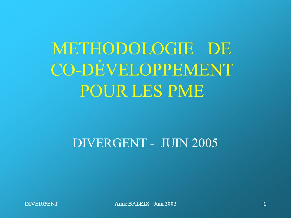 DIVERGENTAnne BALEIX - Juin 200542 Contact Anne Baleix DIVERGENT SA Centre de transfert de technologie Universités - Industrie 60 200 COMPIÈGNE anne.baleix @utc.fr www.divergent.fr tél : 06 11 75 43 04