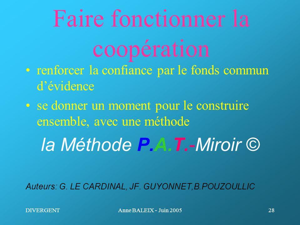 DIVERGENTAnne BALEIX - Juin 200528 Faire fonctionner la coopération renforcer la confiance par le fonds commun dévidence se donner un moment pour le c