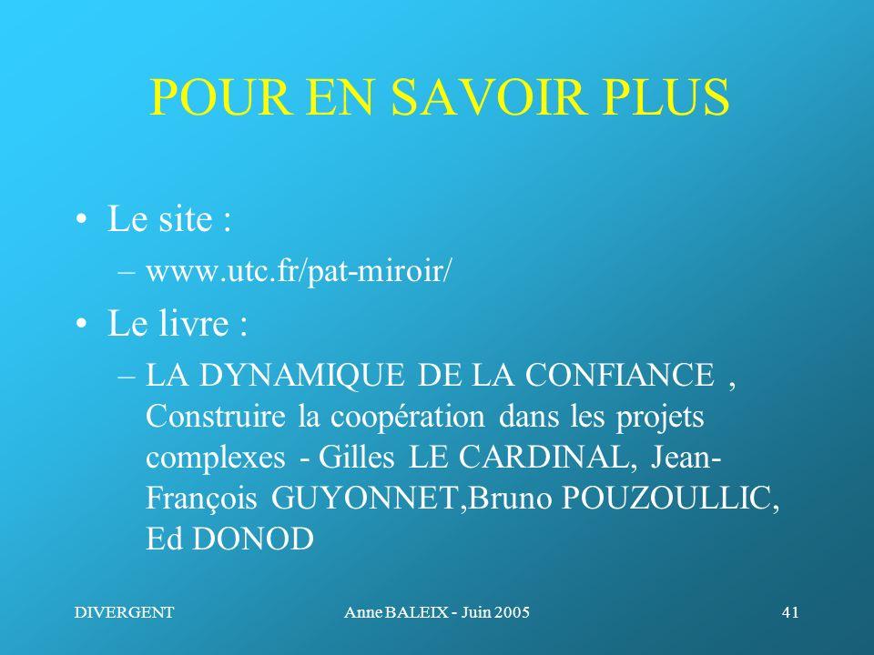 DIVERGENTAnne BALEIX - Juin 200541 POUR EN SAVOIR PLUS Le site : –www.utc.fr/pat-miroir/ Le livre : –LA DYNAMIQUE DE LA CONFIANCE, Construire la coopé