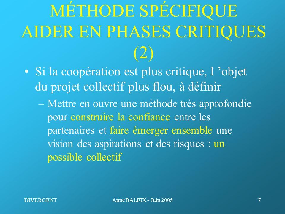 DIVERGENTAnne BALEIX - Juin 20057 MÉTHODE SPÉCIFIQUE AIDER EN PHASES CRITIQUES (2) Si la coopération est plus critique, l objet du projet collectif pl