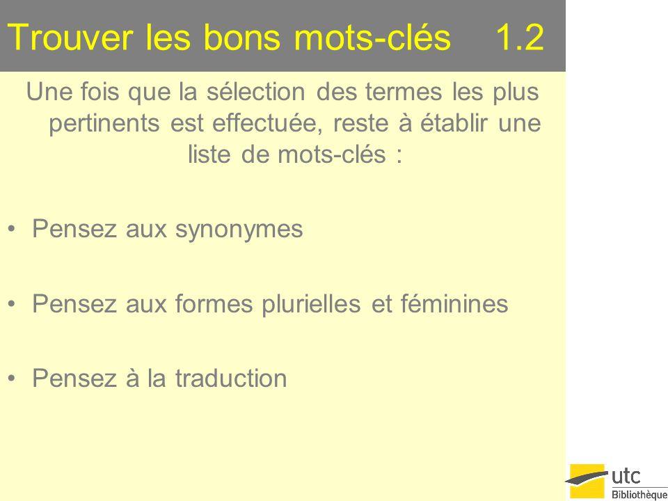 Trouver les bons mots-clés 1.2 Une fois que la sélection des termes les plus pertinents est effectuée, reste à établir une liste de mots-clés : Pensez aux synonymes Pensez aux formes plurielles et féminines Pensez à la traduction
