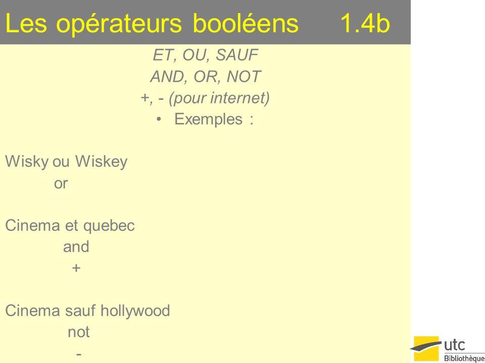 Les opérateurs de proximité 1.4c NEAR Les guillemets pour Internet Exemple : « cinema quebecois » Cinema near quebecois