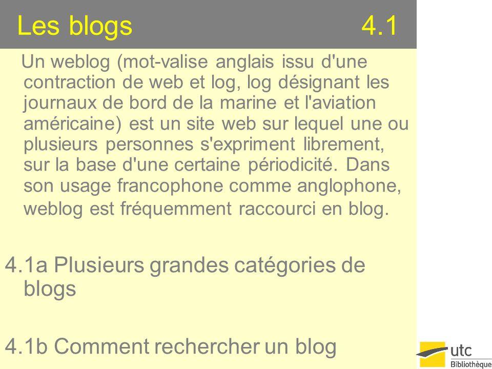 Les blogs 4.1 Un weblog (mot-valise anglais issu d'une contraction de web et log, log désignant les journaux de bord de la marine et l'aviation améric