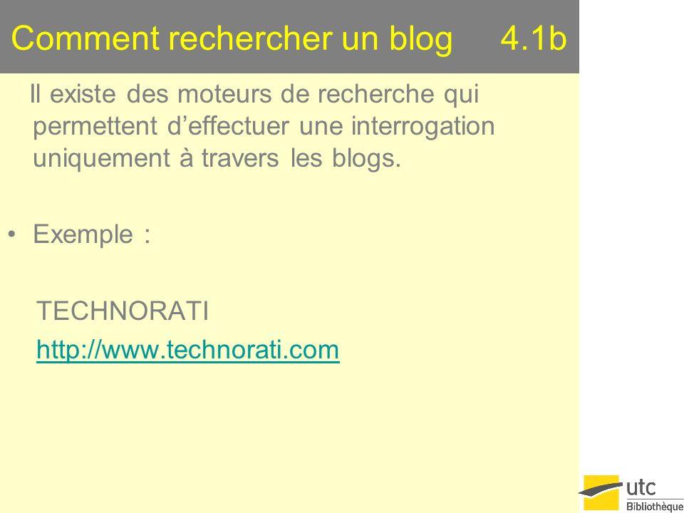Comment rechercher un blog 4.1b Il existe des moteurs de recherche qui permettent deffectuer une interrogation uniquement à travers les blogs. Exemple