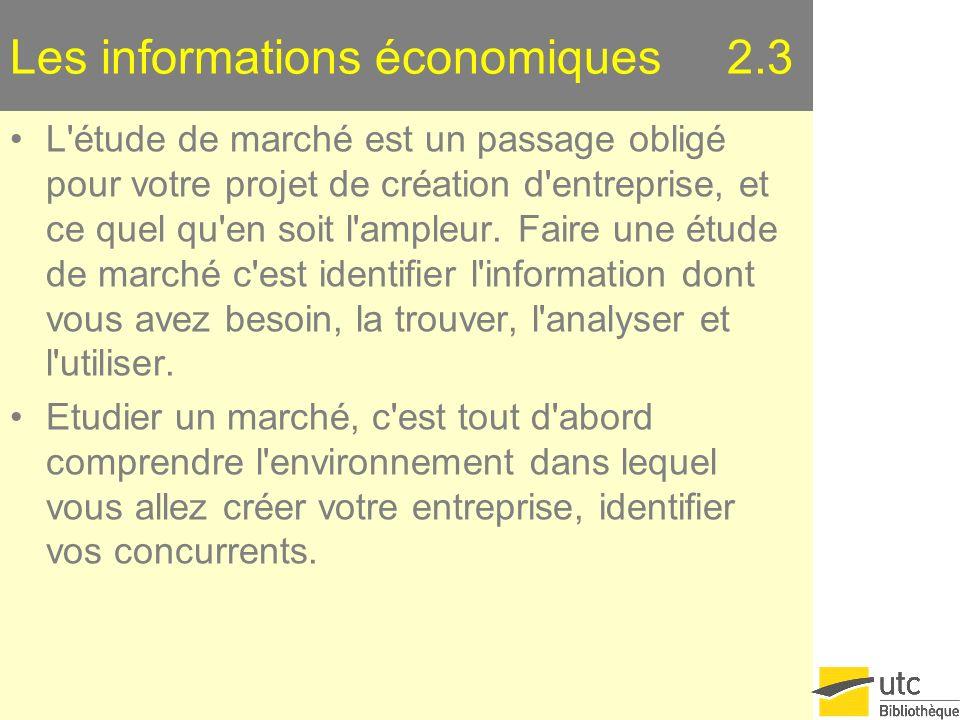 Les informations économiques 2.3 L'étude de marché est un passage obligé pour votre projet de création d'entreprise, et ce quel qu'en soit l'ampleur.