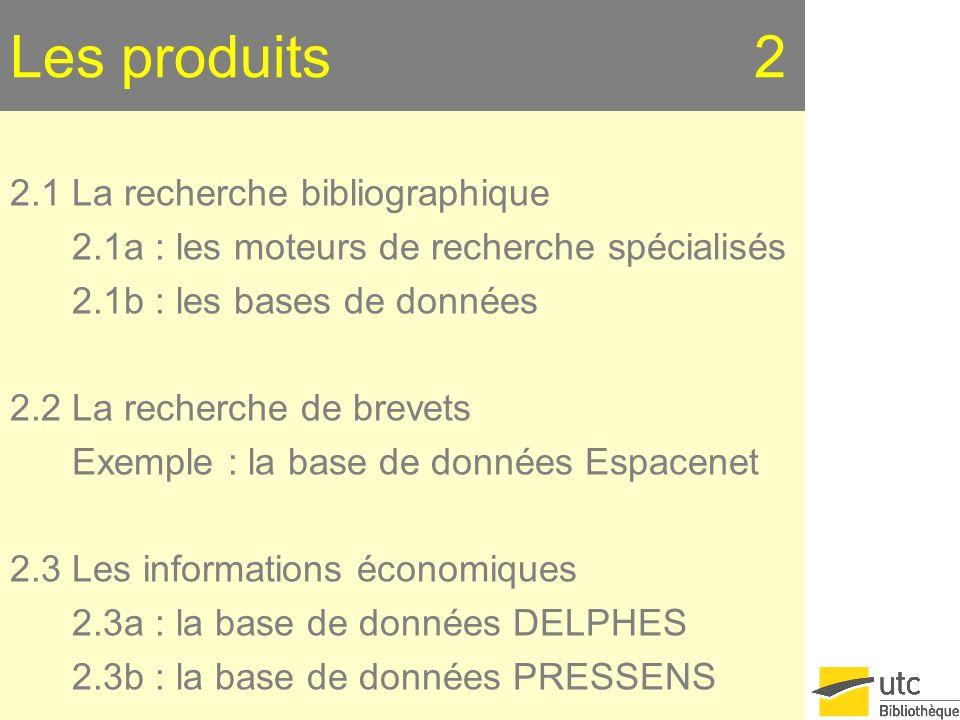 Les produits 2 2.1 La recherche bibliographique 2.1a : les moteurs de recherche spécialisés 2.1b : les bases de données 2.2 La recherche de brevets Ex