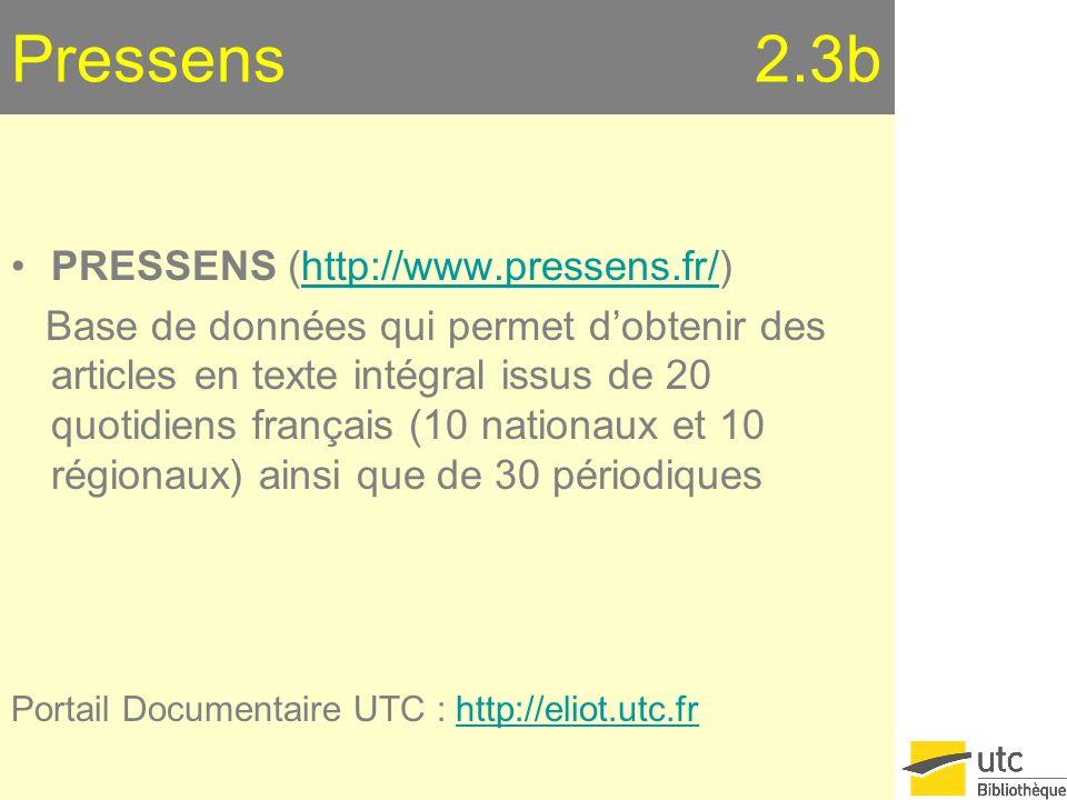 Pressens 2.3b PRESSENS (http://www.pressens.fr/)http://www.pressens.fr/ Base de données qui permet dobtenir des articles en texte intégral issus de 20