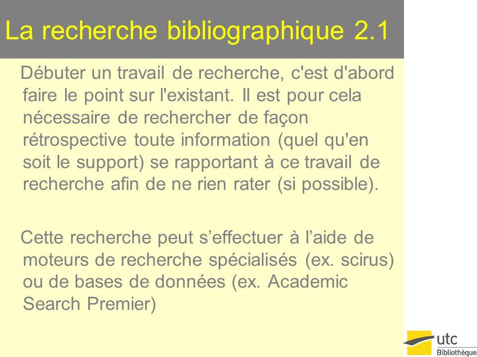 La recherche bibliographique 2.1 Débuter un travail de recherche, c'est d'abord faire le point sur l'existant. Il est pour cela nécessaire de recherch