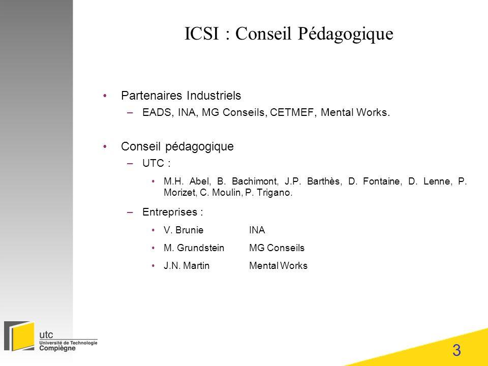 3 ICSI : Conseil Pédagogique Partenaires Industriels –EADS, INA, MG Conseils, CETMEF, Mental Works.