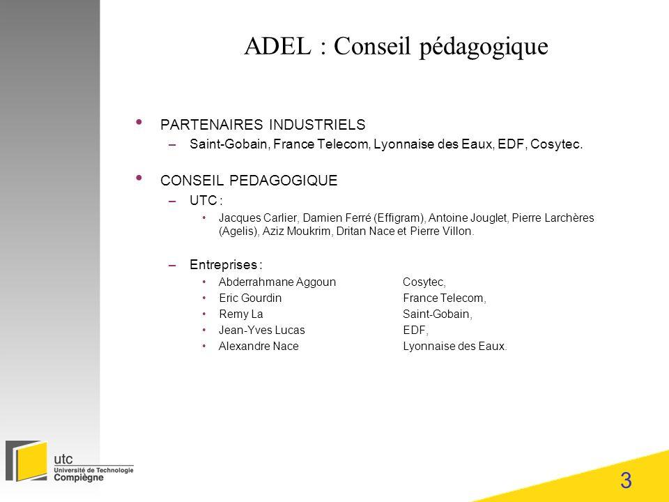 3 ADEL : Conseil pédagogique PARTENAIRES INDUSTRIELS –Saint-Gobain, France Telecom, Lyonnaise des Eaux, EDF, Cosytec.