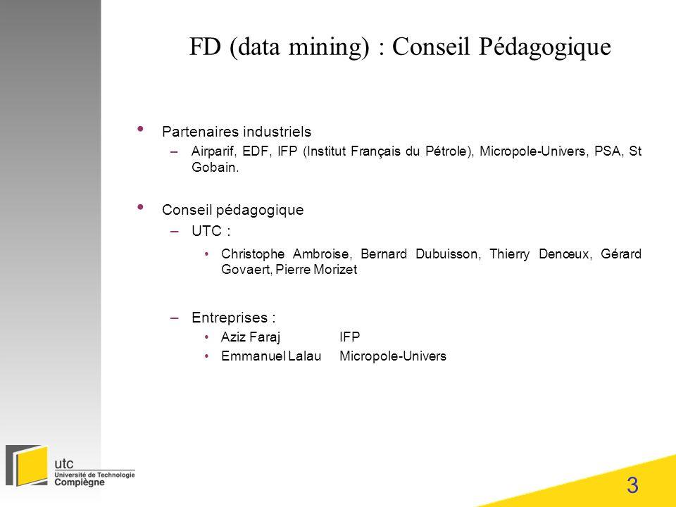 3 FD (data mining) : Conseil Pédagogique Partenaires industriels –Airparif, EDF, IFP (Institut Français du Pétrole), Micropole-Univers, PSA, St Gobain.