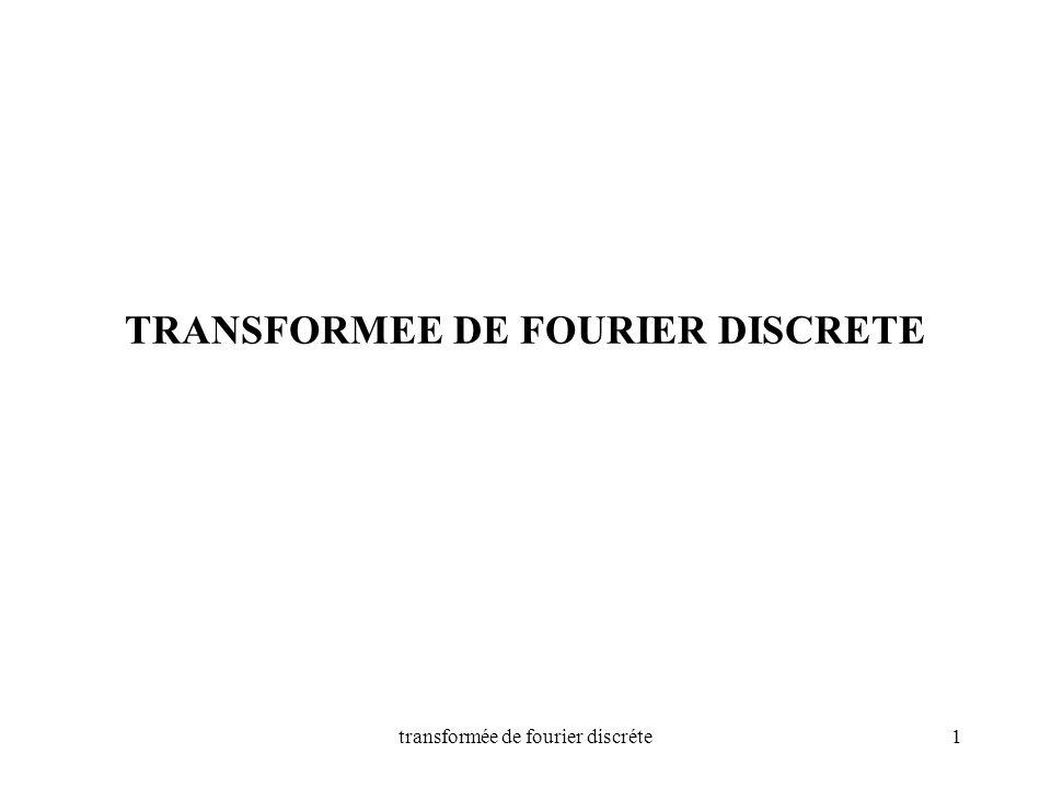 transformée de fourier discréte1 TRANSFORMEE DE FOURIER DISCRETE
